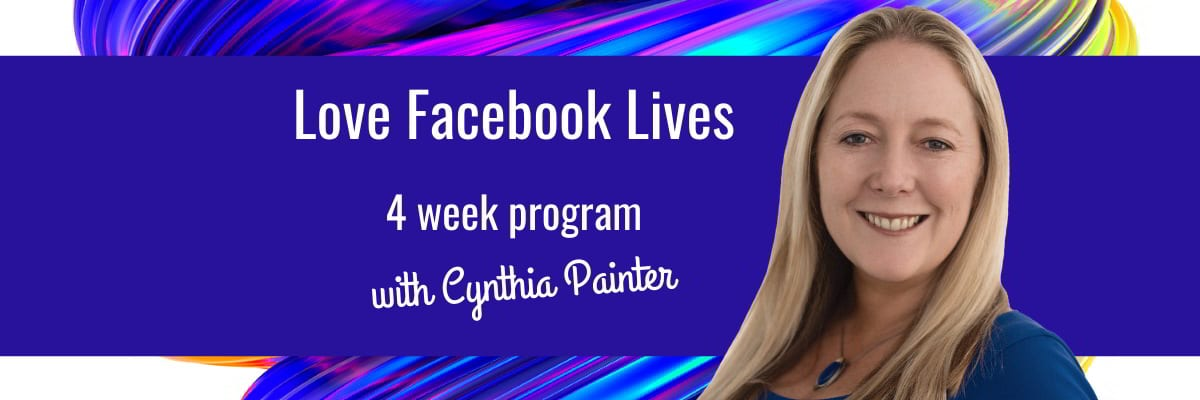 Love Facebook Lives 4-Week Program with Cynthia Painter